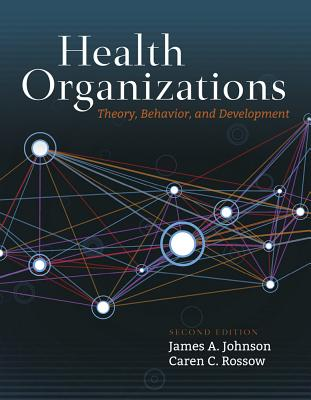 Health Organizations: Theory, Behavior, and Development, Johnson, James A.; Rossow, Caren C.