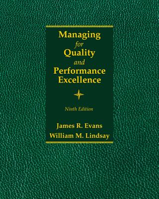 Managing for Quality and Performance Excellence, James R. Evans, William M. Lindsay