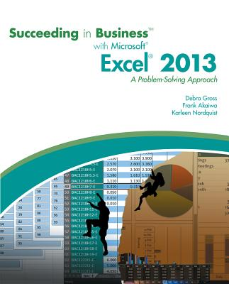 Succeeding in Business with Microsoft Excel 2013: A Problem-Solving Approach (New Perspectives), Debra Gross,Frank Akaiwa,Karleen Nordquist
