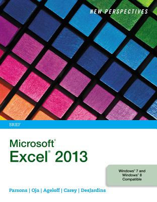 New Perspectives on Microsoft Excel 2013, Brief (New Perspectives (Course Technology Paperback)), June Jamrich Parsons, Dan Oja, Roy Ageloff, Patrick Carey, Carol DesJardins