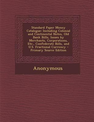 Image for Standard Paper Money Catalogue: Including Colonial and Continental Notes, Old Bank Bills, Issues by Merchants, Corporations, Etc., Confederate Bills, and U.S. Fractional Currency