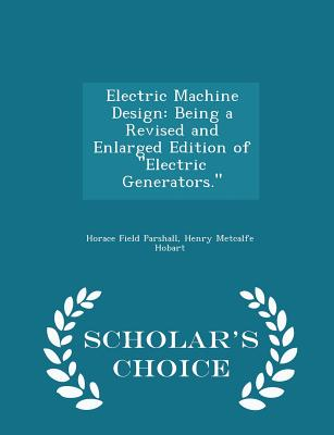Image for Electric Machine Design: Being a Revised and Enlarged Edition of Electric Generators. - Scholar's Choice Edition
