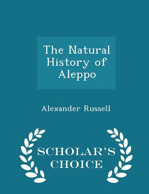 The Natural History of Aleppo - Scholar's Choice Edition, Russell, Alexander