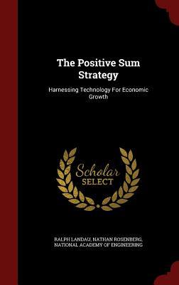 The Positive Sum Strategy: Harnessing Technology For Economic Growth, Landau, Ralph; Rosenberg, Nathan
