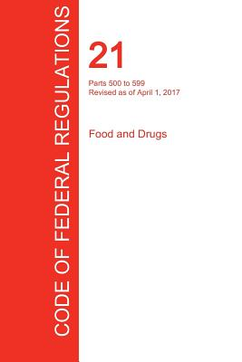 CFR 21, Parts 500 to 599, Food and Drugs, April 01, 2017 (Volume 6 of 9)