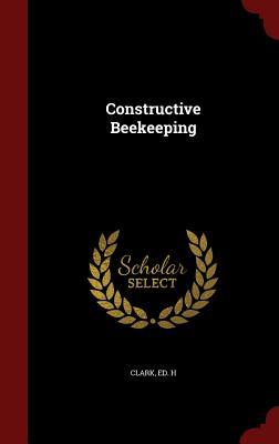 Constructive Beekeeping, Clark, Ed H