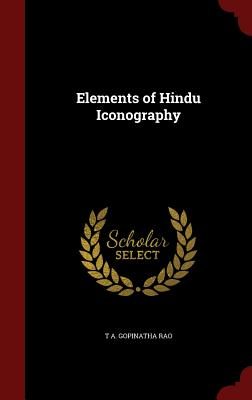 Elements of Hindu Iconography, Gopinatha Rao, T A.
