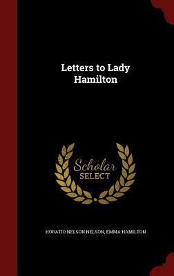 Letters to Lady Hamilton, Nelson, Horatio Nelson; Hamilton, Emma