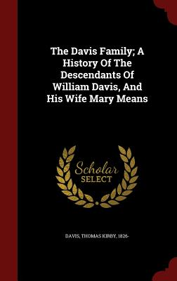 Image for The Davis Family; A History Of The Descendants Of William Davis, And His Wife Mary Means