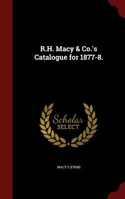 R.H. Macy & Co.'s Catalogue for 1877-8., (Firm), Macy's