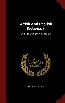 Welsh And English Dictionary: Geiriadur Cymraeg A Saesoneg, Richards, William