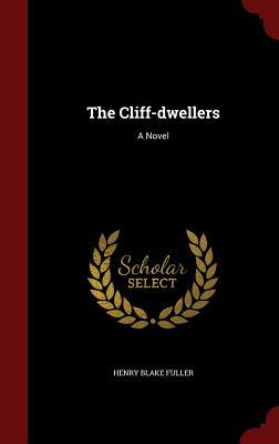 The Cliff-dwellers: A Novel, Fuller, Henry Blake
