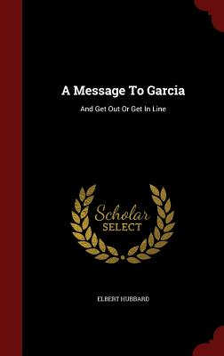Image for A Message To Garcia: And Get Out Or Get In Line