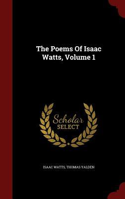 The Poems Of Isaac Watts, Volume 1, Watts, Isaac; Yalden, Thomas