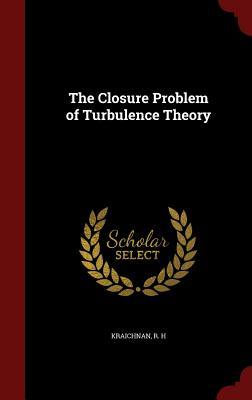 The Closure Problem of Turbulence Theory, Kraichnan, R H