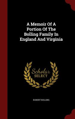 A Memoir Of A Portion Of The Bolling Family In England And Virginia, Bolling, Robert