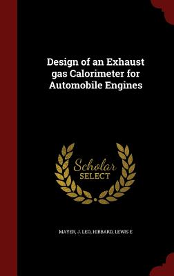 Design of an Exhaust gas Calorimeter for Automobile Engines, Mayer, J Leo; Hibbard, Lewis E