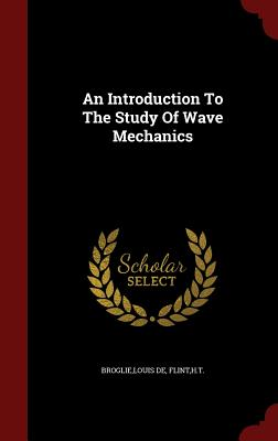 An Introduction To The Study Of Wave Mechanics, Broglie, Louis De; Flint, HT
