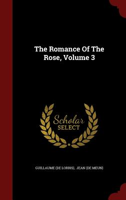 The Romance Of The Rose, Volume 3, Lorris), Guillaume (de