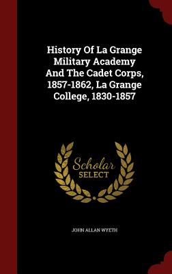 Image for History Of La Grange Military Academy And The Cadet Corps, 1857-1862, La Grange College, 1830-1857