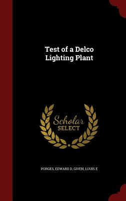 Test of a Delco Lighting Plant, Porges, Edward D; Given, Louis E