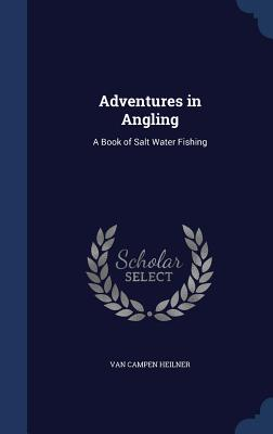 Image for Adventures in Angling: A Book of Salt Water Fishing