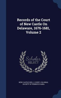 Image for Records of the Court of New Castle On Delaware,1676-1681, Volume 2