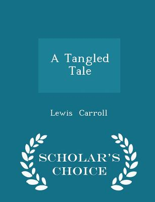 A Tangled Tale - Scholar's Choice Edition, Carroll, Lewis