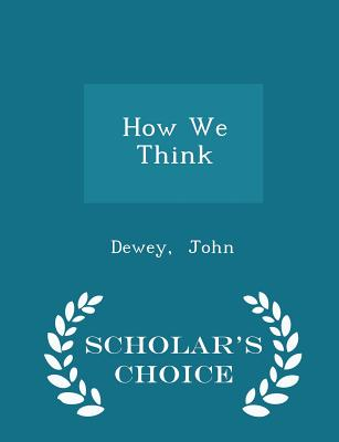 How We Think - Scholar's Choice Edition, John, Dewey
