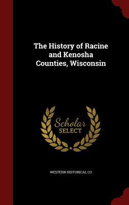 Image for The History of Racine and Kenosha Counties, Wisconsin
