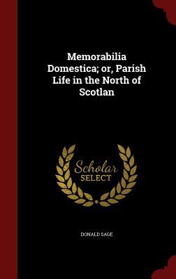 Memorabilia Domestica; or, Parish Life in the North of Scotlan, Sage, Donald