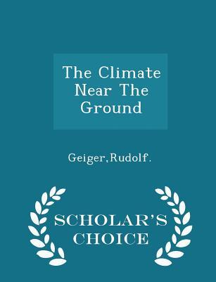 The Climate Near The Ground - Scholar's Choice Edition, Geiger, Rudolf