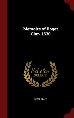 Image for Memoirs of Roger Clap. 1630