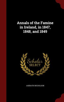 Image for Annals of the Famine in Ireland, in 1847, 1848, and 1849