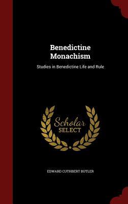 Benedictine Monachism: Studies in Benedictine Life and Rule, Butler, Edward Cuthbert