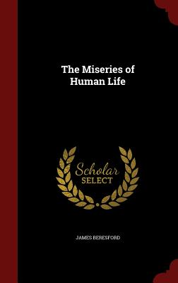 The Miseries of Human Life, Beresford, James