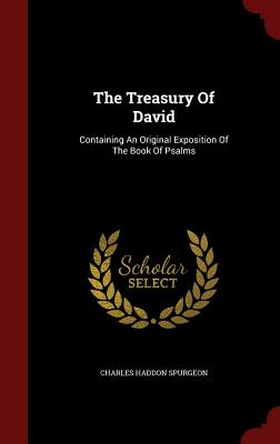 The Treasury Of David: Containing An Original Exposition Of The Book Of Psalms, Spurgeon, Charles Haddon