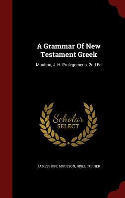 A Grammar Of New Testament Greek: Moulton, J. H. Prolegomena. 2nd Ed, Moulton, James Hope; Turner, Nigel