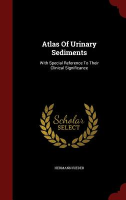 Atlas Of Urinary Sediments: With Special Reference To Their Clinical Significance, Rieder, Hermann