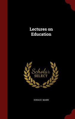 Lectures on Education, Mann, Horace