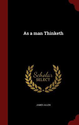 As a man Thinketh, Allen, James