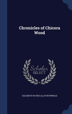 Chronicles of Chicora Wood, Pringle, Elizabeth Waties Allston