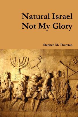 Natural Israel Not My Glory, Thurstan, Stephen