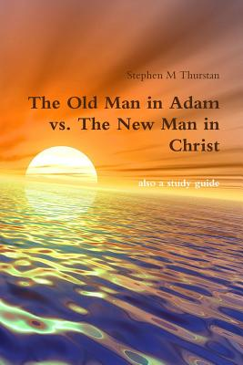 The Old Man in Adam vs. The New Man in Christ, Thurstan, Stephen