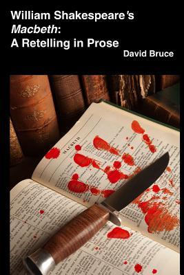 "William Shakespeare's ""Macbeth"": A Retelling in Prose, Bruce, David"