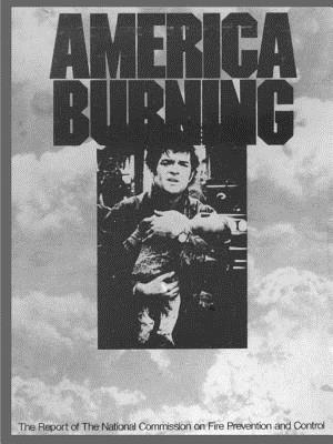 Image for America Burning: The Report of the National Commission on Fire Prevention and Control