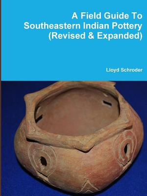 A Field Guide To Southeastern Indian Pottery (Revised & Expanded), Schroder, Lloyd