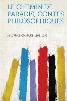 Le Chemin De Paradis; Contes Philosophiques (French Edition), 1868-1952, Maurras Charles