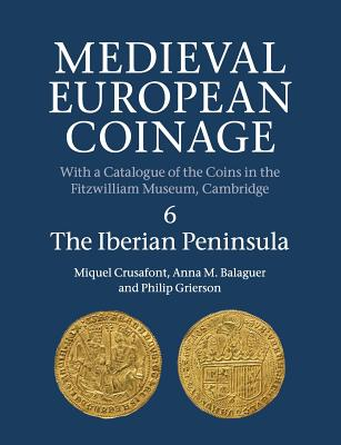 Image for Medieval European Coinage: Volume 6, The Iberian Peninsula