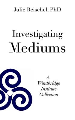 Image for Investigating Mediums: A Windbridge Institute Collection